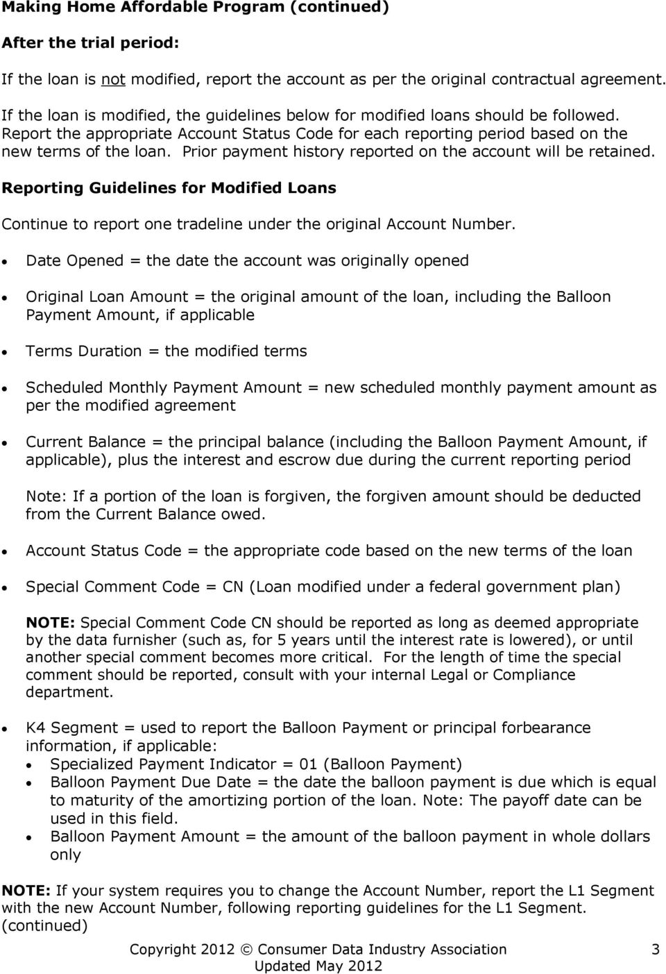 Prior payment history reported on the account will be retained. Reporting Guidelines for Modified Loans Continue to report one tradeline under the original Account Number.