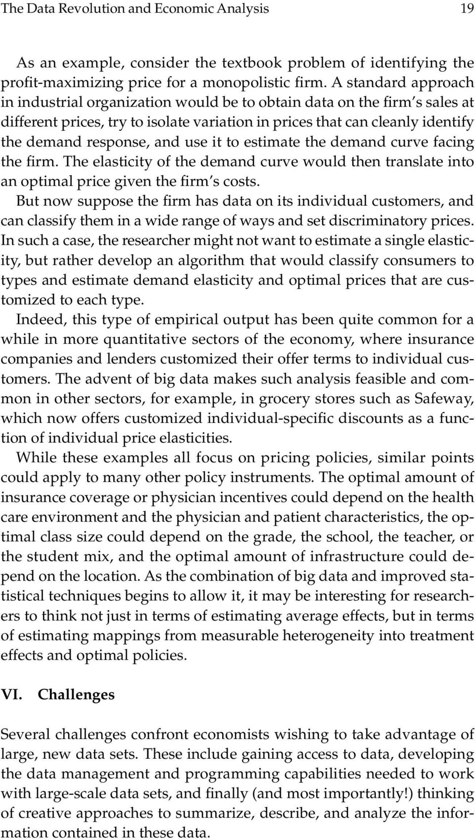 use it to estimate the demand curve facing the firm. The elasticity of the demand curve would then translate into an optimal price given the firm s costs.