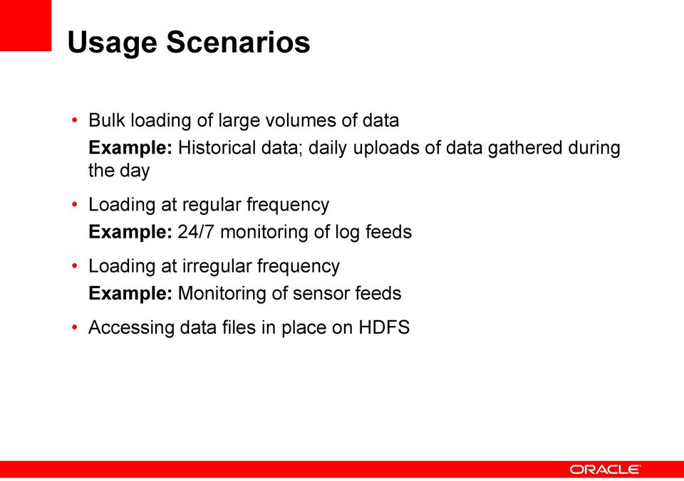 frequency Example: 24/7 monitoring of log feeds Loading at irregular