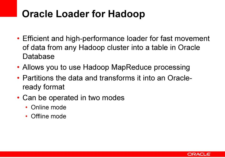 Allows you to use Hadoop MapReduce processing Partitions the data and