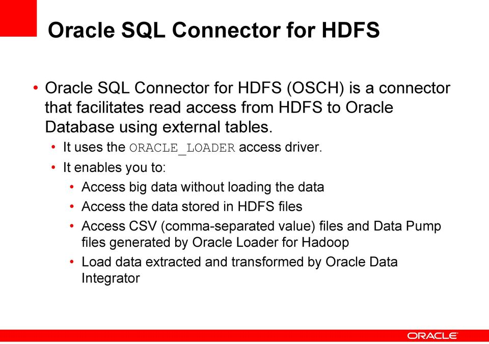It enables you to: Access big data without loading the data Access the data stored in HDFS files Access CSV