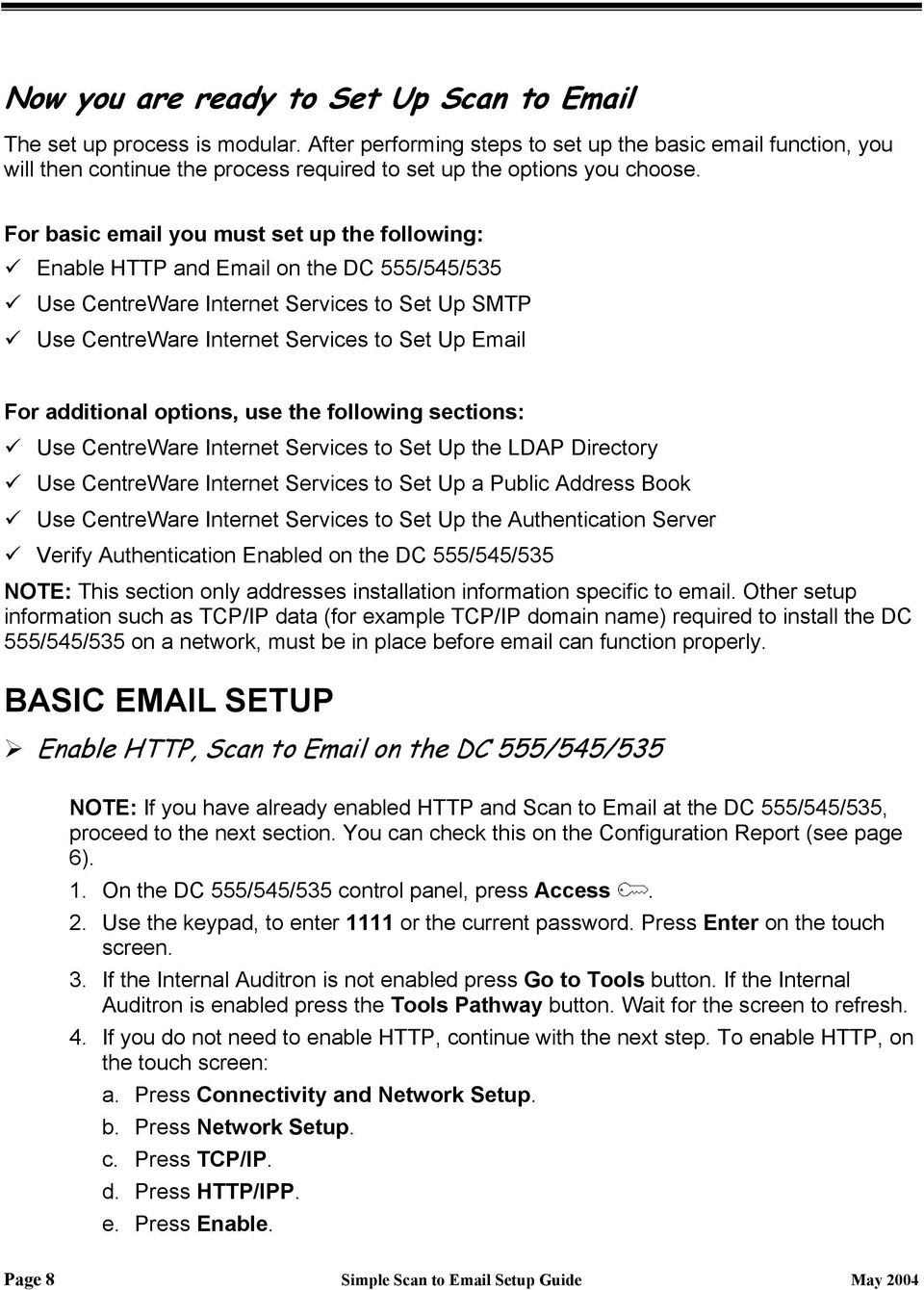 For basic email you must set up the following: Enable HTTP and Email on the DC 555/545/535 Use CentreWare Internet Services to Set Up SMTP Use CentreWare Internet Services to Set Up Email For