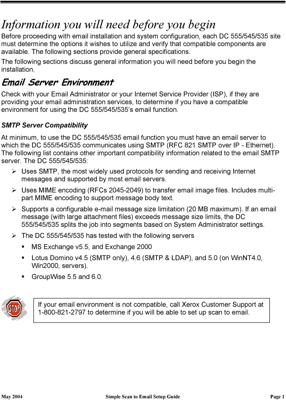 Email Server Environment Check with your Email Administrator or your Internet Service Provider (ISP), if they are providing your email administration services, to determine if you have a compatible