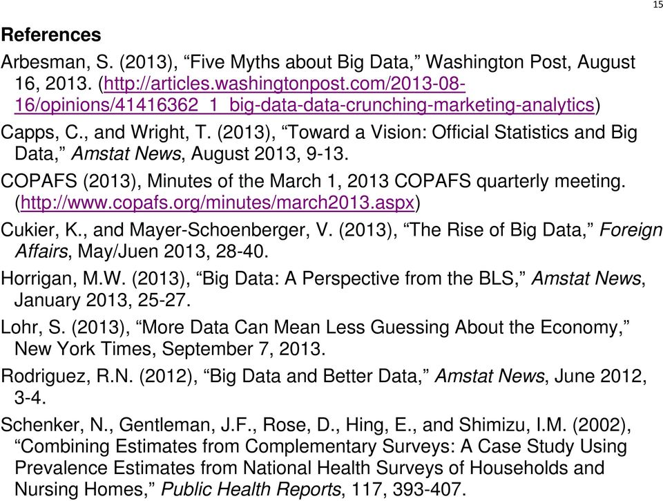 COPAFS (2013), Minutes of the March 1, 2013 COPAFS quarterly meeting. (http://www.copafs.org/minutes/march2013.aspx) Cukier, K., and Mayer-Schoenberger, V.