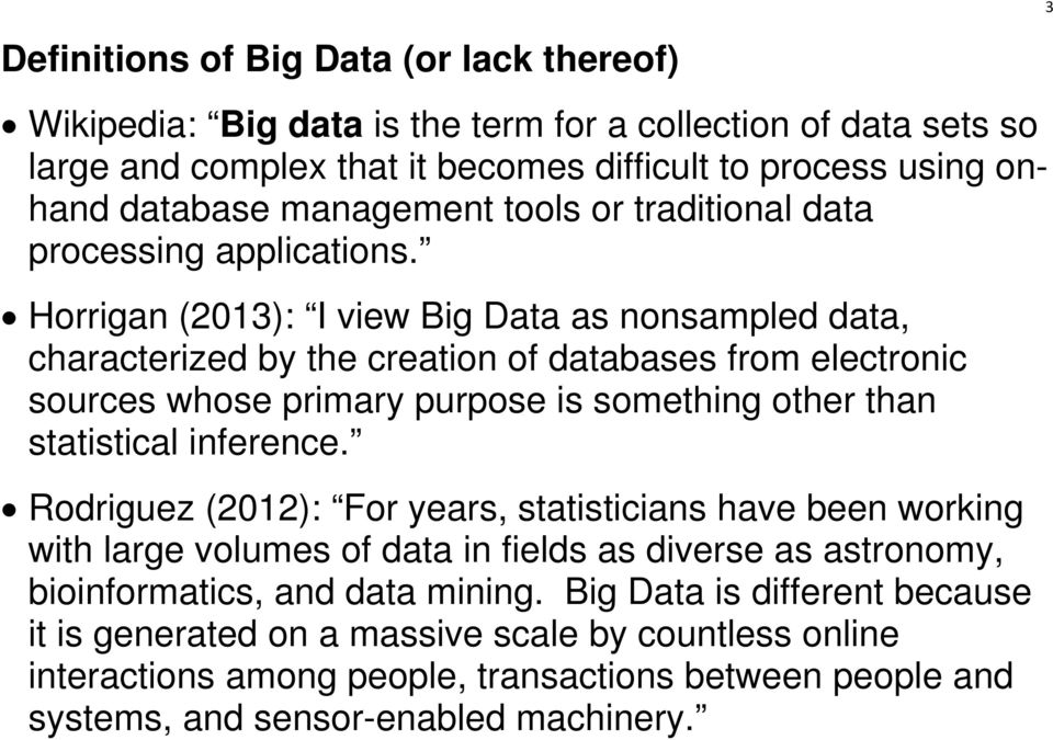 Horrigan (2013): I view Big Data as nonsampled data, characterized by the creation of databases from electronic sources whose primary purpose is something other than statistical inference.