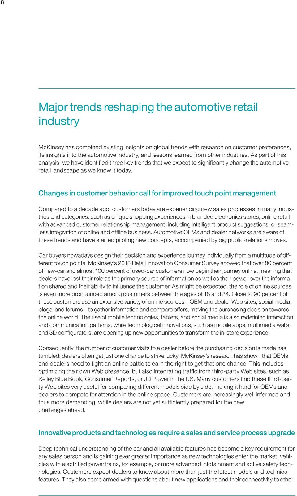Changes in customer behavior call for improved touch point management Compared to a decade ago, customers today are experiencing new sales processes in many industries and categories, such as unique