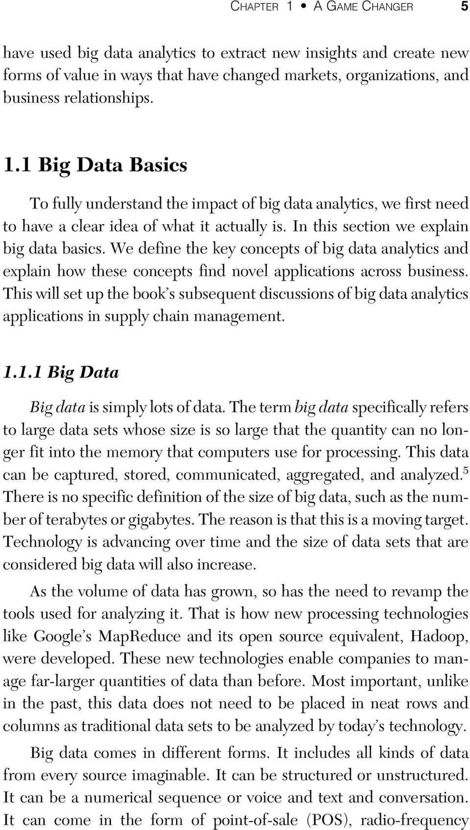 This will set up the book s subsequent discussions of big data analytics applications in supply chain management. 1.1.1 Big Data Big data is simply lots of data.