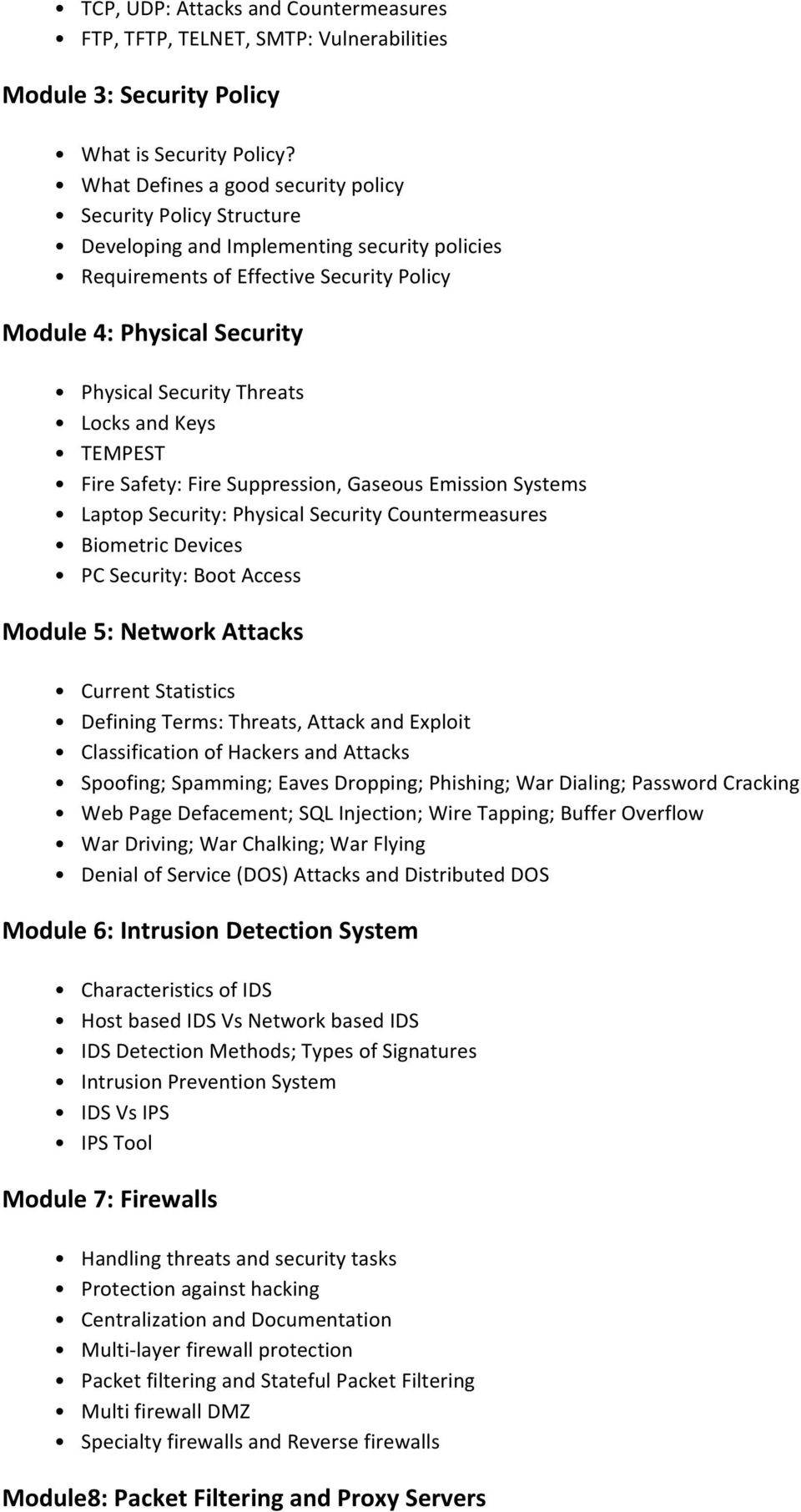 Threats Locks and Keys TEMPEST Fire Safety: Fire Suppression, Gaseous Emission Systems Laptop Security: Physical Security Countermeasures Biometric Devices PC Security: Boot Access Module 5: Network