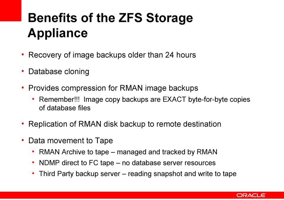 !! Image copy backups are EXACT byte-for-byte copies of database files Replication of RMAN disk backup to remote