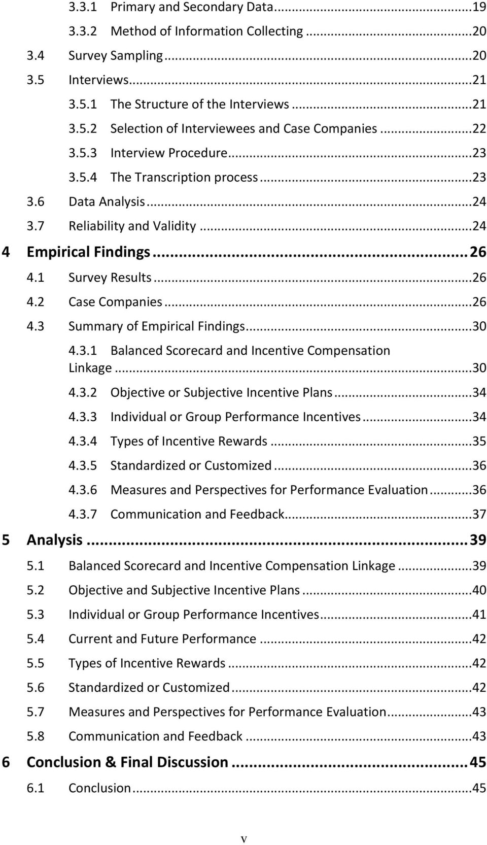 .. 26 4.3 Summary of Empirical Findings... 30 4.3.1 Balanced Scorecard and Incentive Compensation Linkage... 30 4.3.2 Objective or Subjective Incentive Plans... 34 4.3.3 Individual or Group Performance Incentives.