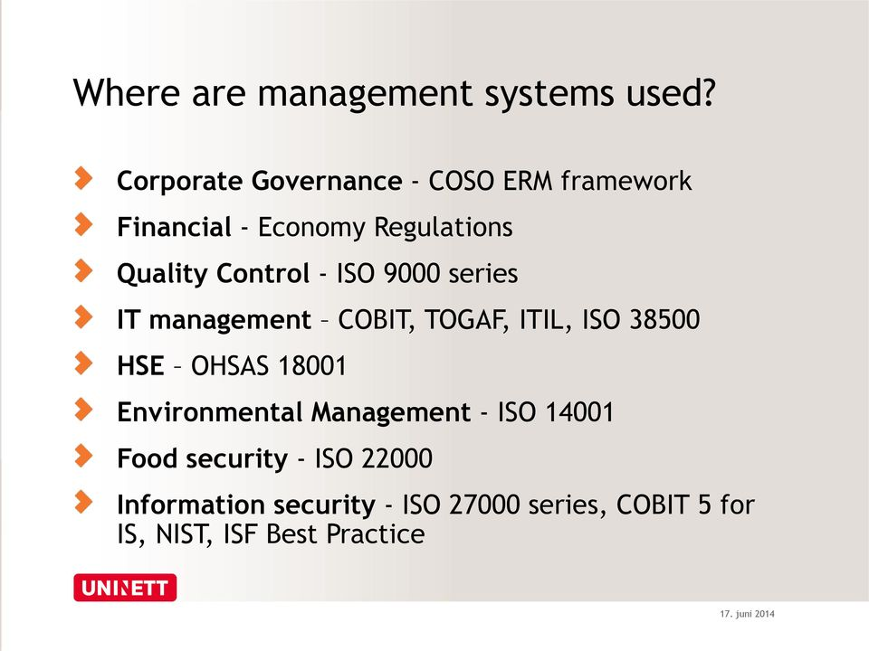 - ISO 9000 series IT management COBIT, TOGAF, ITIL, ISO 38500 HSE OHSAS 18001