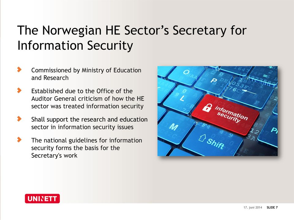 information security Shall support the research and education sector in information security issues The