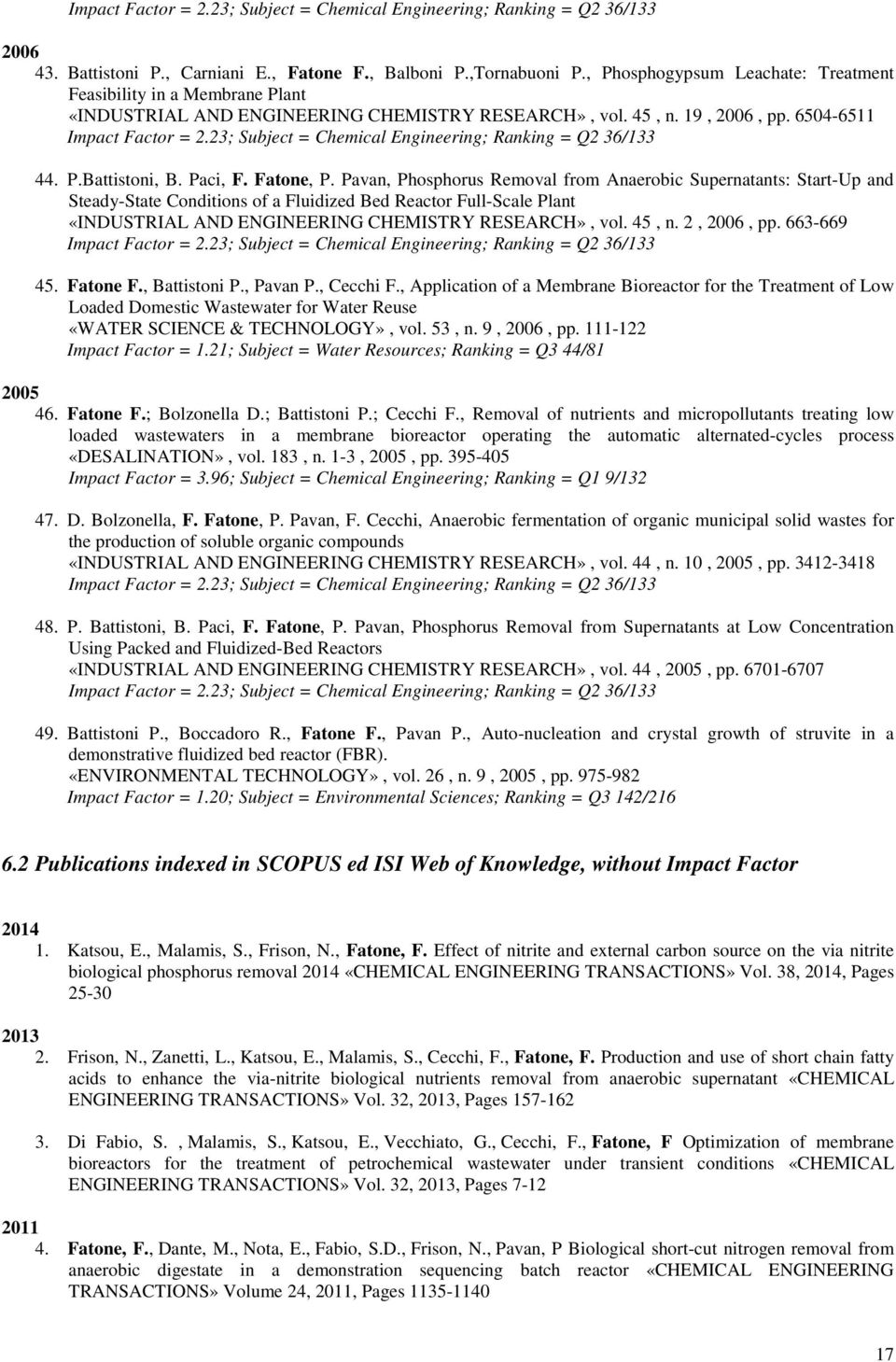 23; Subject = Chemical Engineering; Ranking = Q2 36/133 44. P.Battistoni, B. Paci, F. Fatone, P.