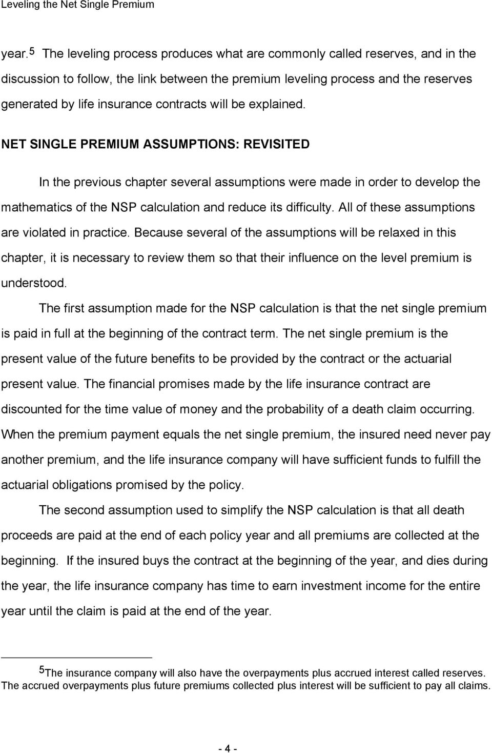 NET SINGLE PREMIUM ASSUMPTIONS: REVISITED In the previous chapter several assumptions were made in order to develop the mathematics of the NSP calculation and reduce its difficulty.