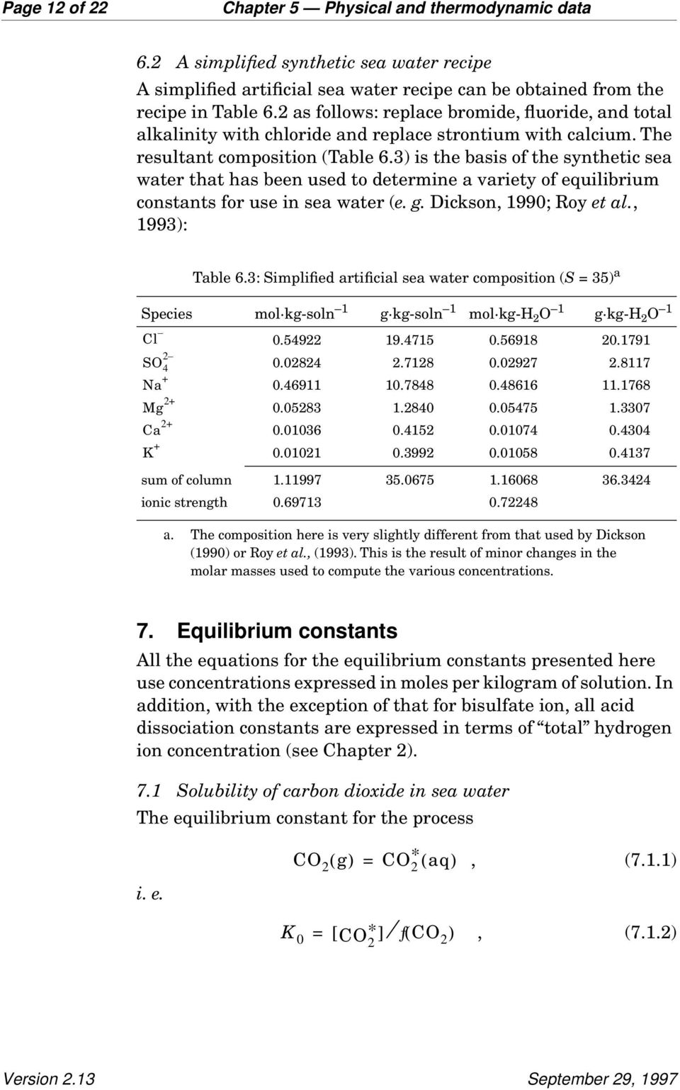 3) is the basis of the synthetic sea water that has been used to determine a variety of equilibrium constants for use in sea water (e. g. Dickson, 1990; Roy et al., 1993): Table 6.