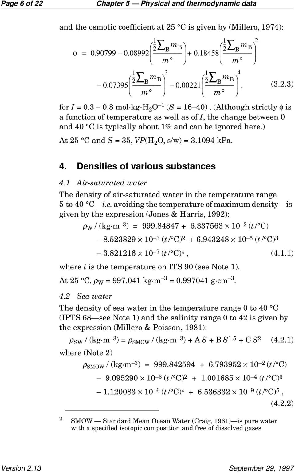 (Although strictly φ is a function of temperature as well as of I, the change between 0 and 40 C is typically about 1% and can be ignored here.) At 25 C and S = 35, VP(H 2 O, s/w) = 3.1094 kpa. 4. Densities of various substances 4.