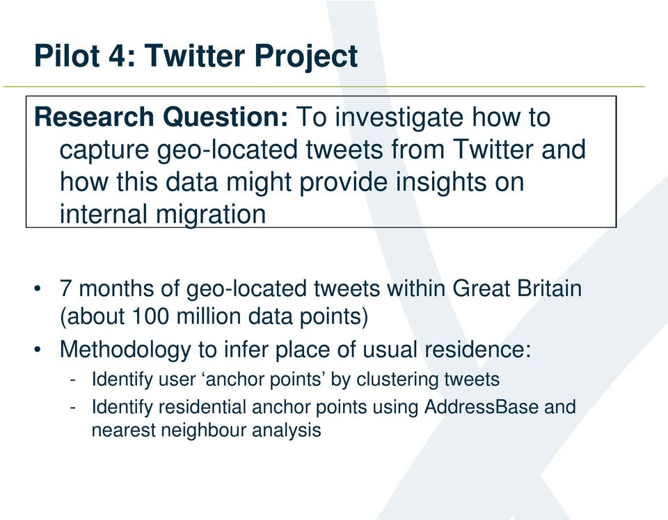 Britain (about 100 million data points) Methodology to infer place of usual residence: - Identify user