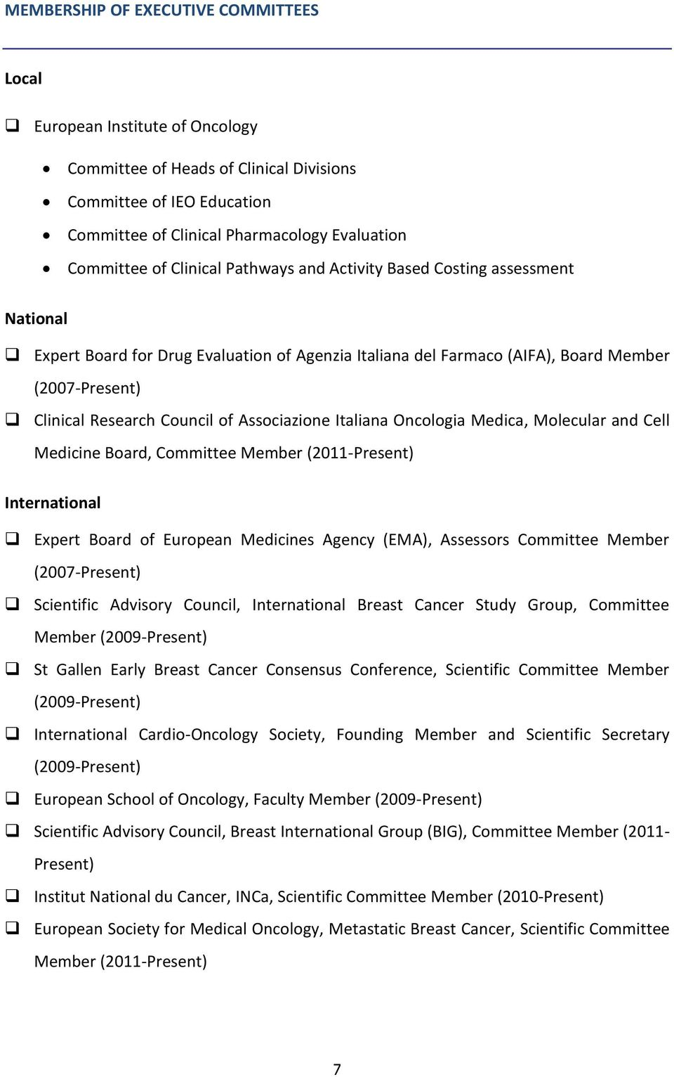 Associazione Italiana Oncologia Medica, Molecular and Cell Medicine Board, Committee Member (2011-Present) International Expert Board of European Medicines Agency (EMA), Assessors Committee Member