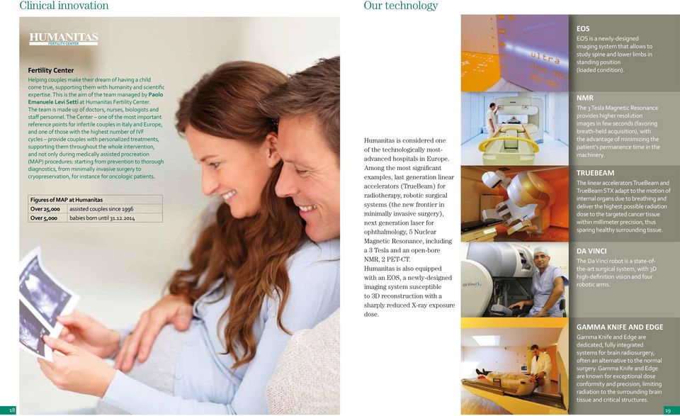 The Center one of the most important reference points for infertile couples in Italy and Europe, and one of those with the highest number of IVF cycles provide couples with personalized treatments,