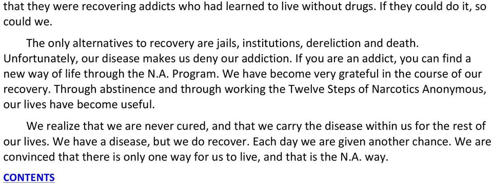 We have become very grateful in the course of our recovery. Through abstinence and through working the Twelve Steps of Narcotics Anonymous, our lives have become useful.