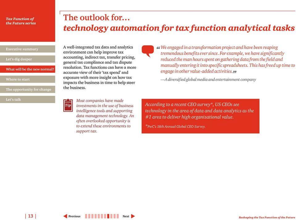 Tax functions can have a more accurate view of their tax spend and exposure with more insight on how tax impacts the business in time to help steer the business.