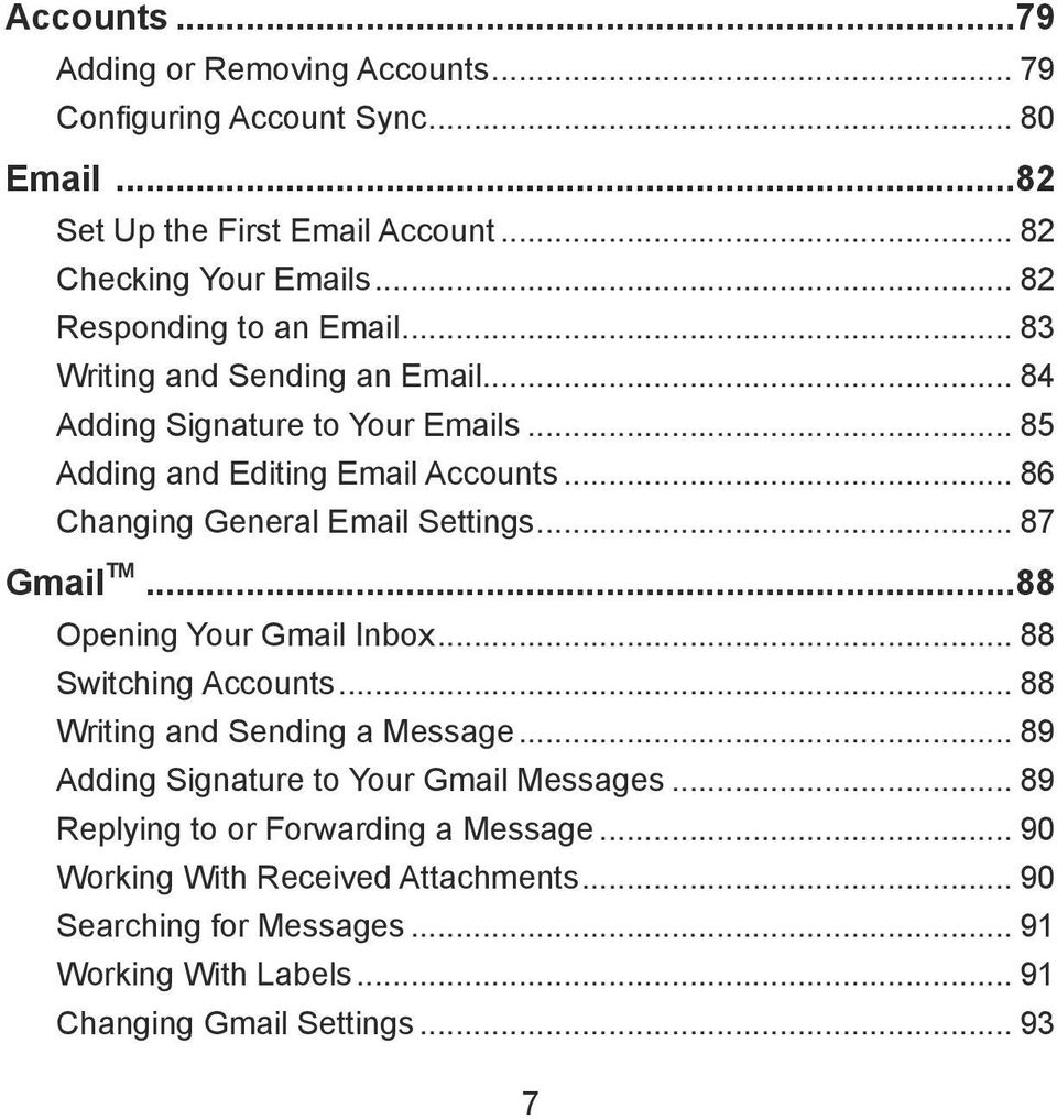 .. 86 Changing General Email Settings... 87 Gmail TM...88 Opening Your Gmail Inbox... 88 Switching Accounts... 88 Writing and Sending a Message.