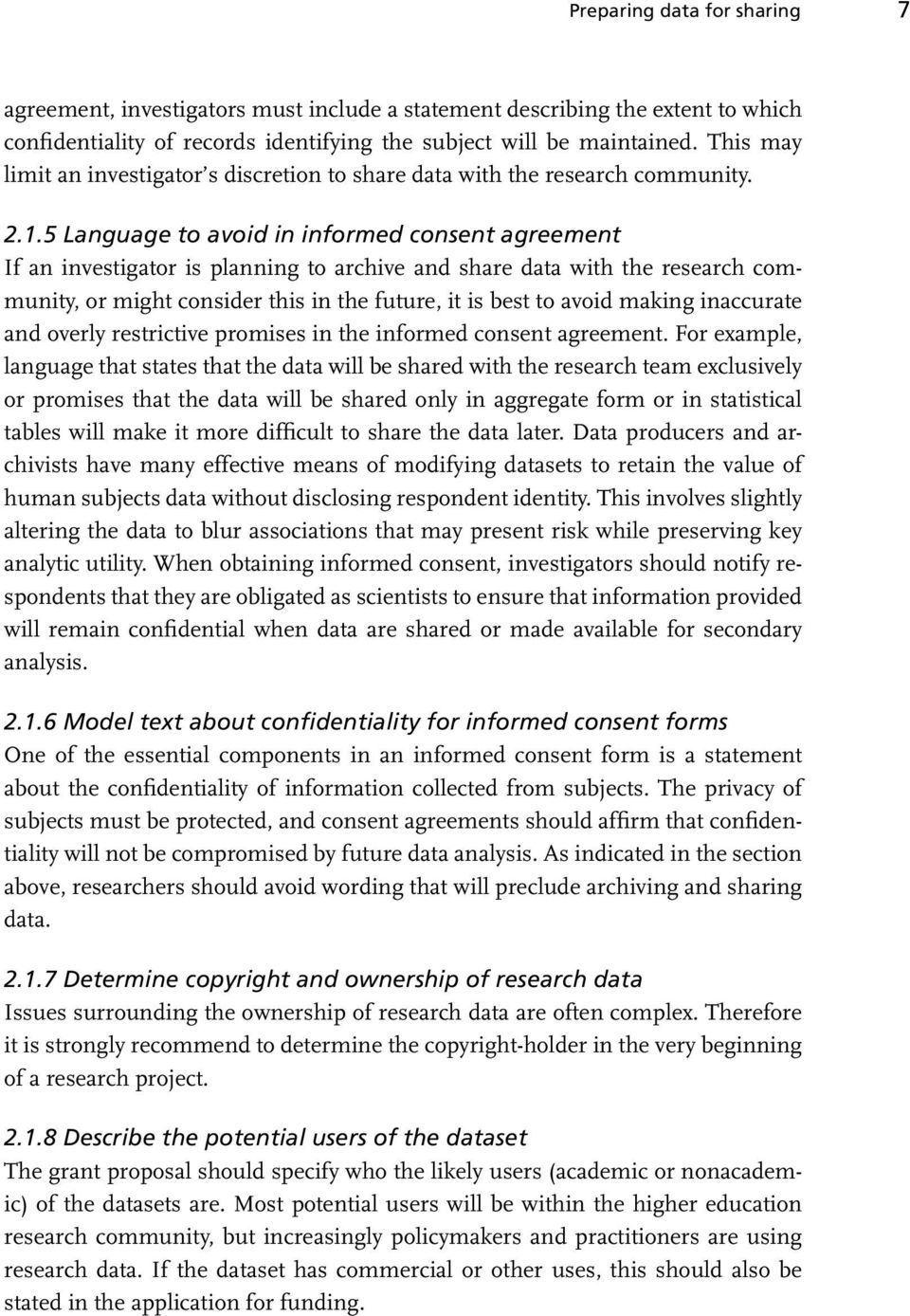 5 Language to avoid in informed consent agreement If an investigator is planning to archive and share data with the research community, or might consider this in the future, it is best to avoid