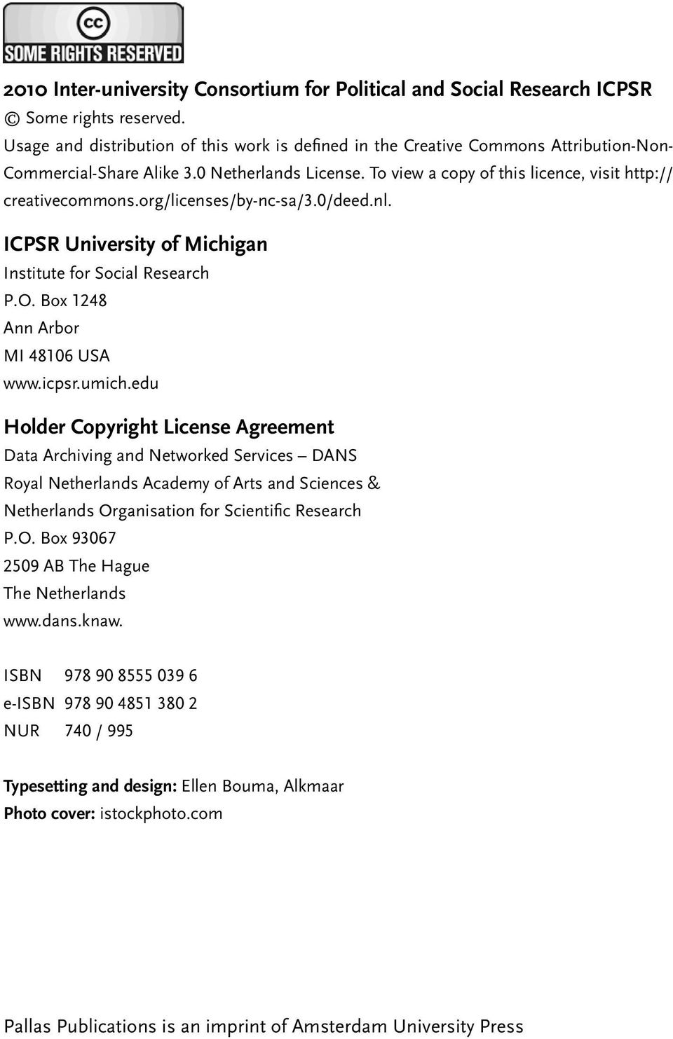org/licenses/by-nc-sa/3.0/deed.nl. ICPSR University of Michigan Institute for Social Research P.O. Box 1248 Ann Arbor MI 48106 USA www.icpsr.umich.