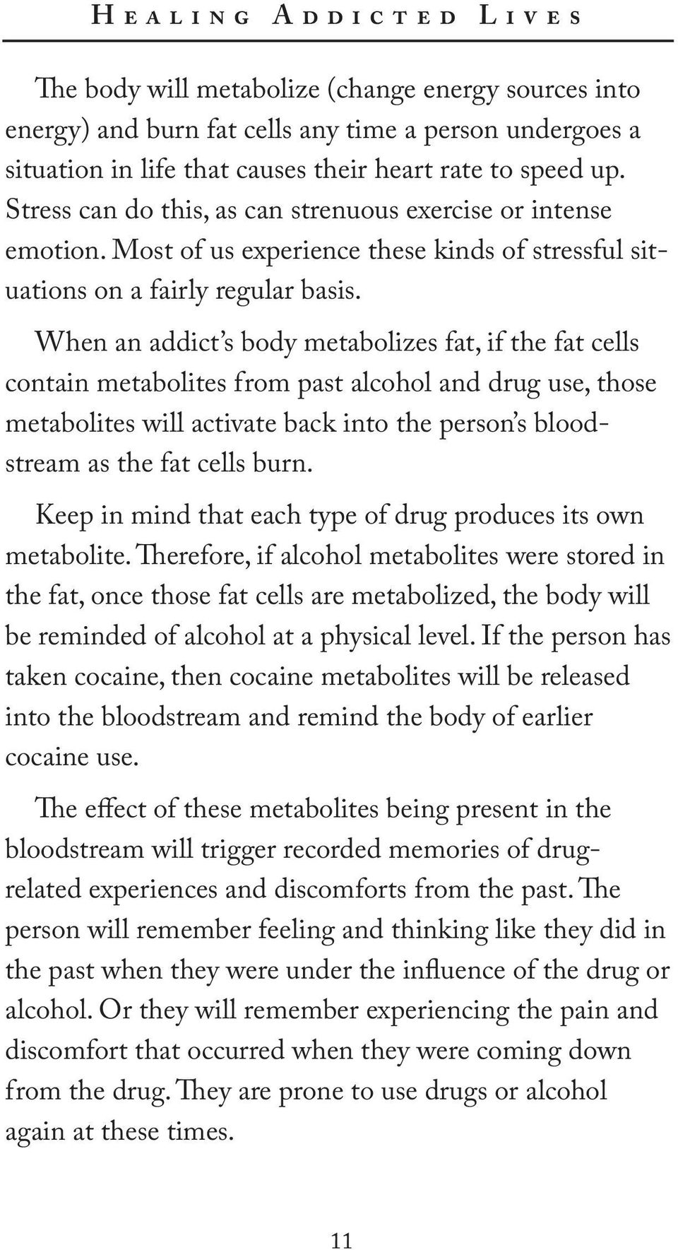 When an addict s body metabolizes fat, if the fat cells contain metabolites from past alcohol and drug use, those metabolites will activate back into the person s bloodstream as the fat cells burn.