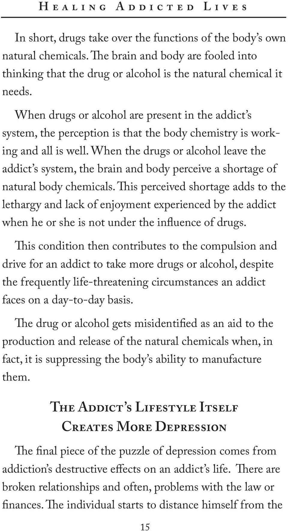 When drugs or alcohol are present in the addict s system, the perception is that the body chemistry is working and all is well.