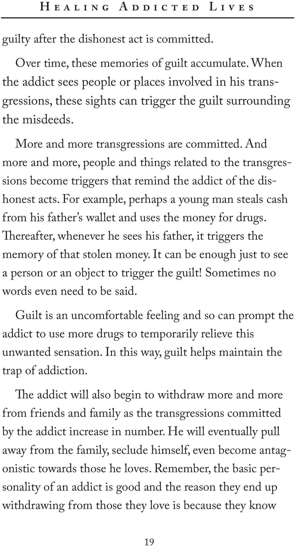 And more and more, people and things related to the transgressions become triggers that remind the addict of the dishonest acts.