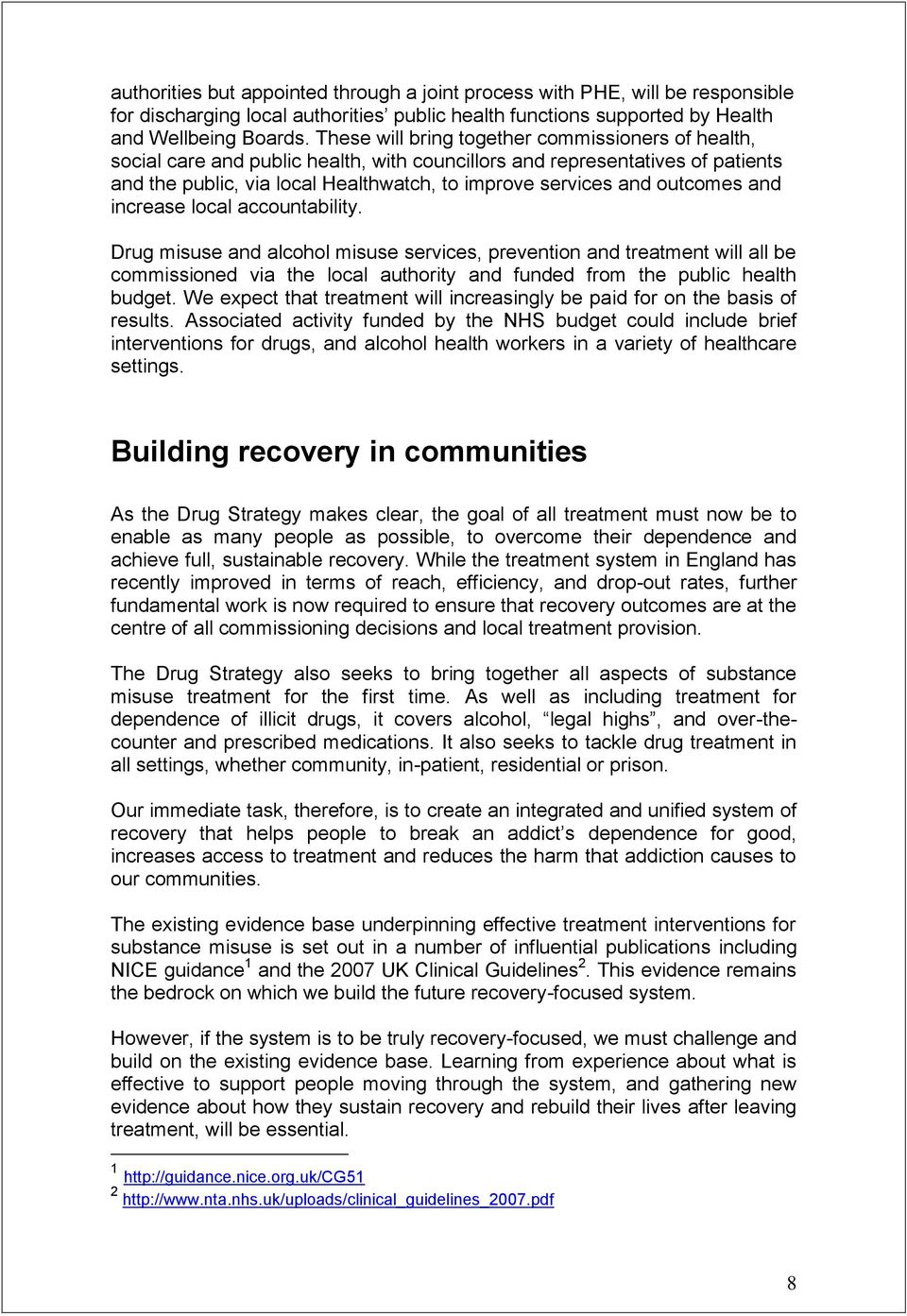 outcomes and increase local accountability. Drug misuse and alcohol misuse services, prevention and treatment will all be commissioned via the local authority and funded from the public health budget.