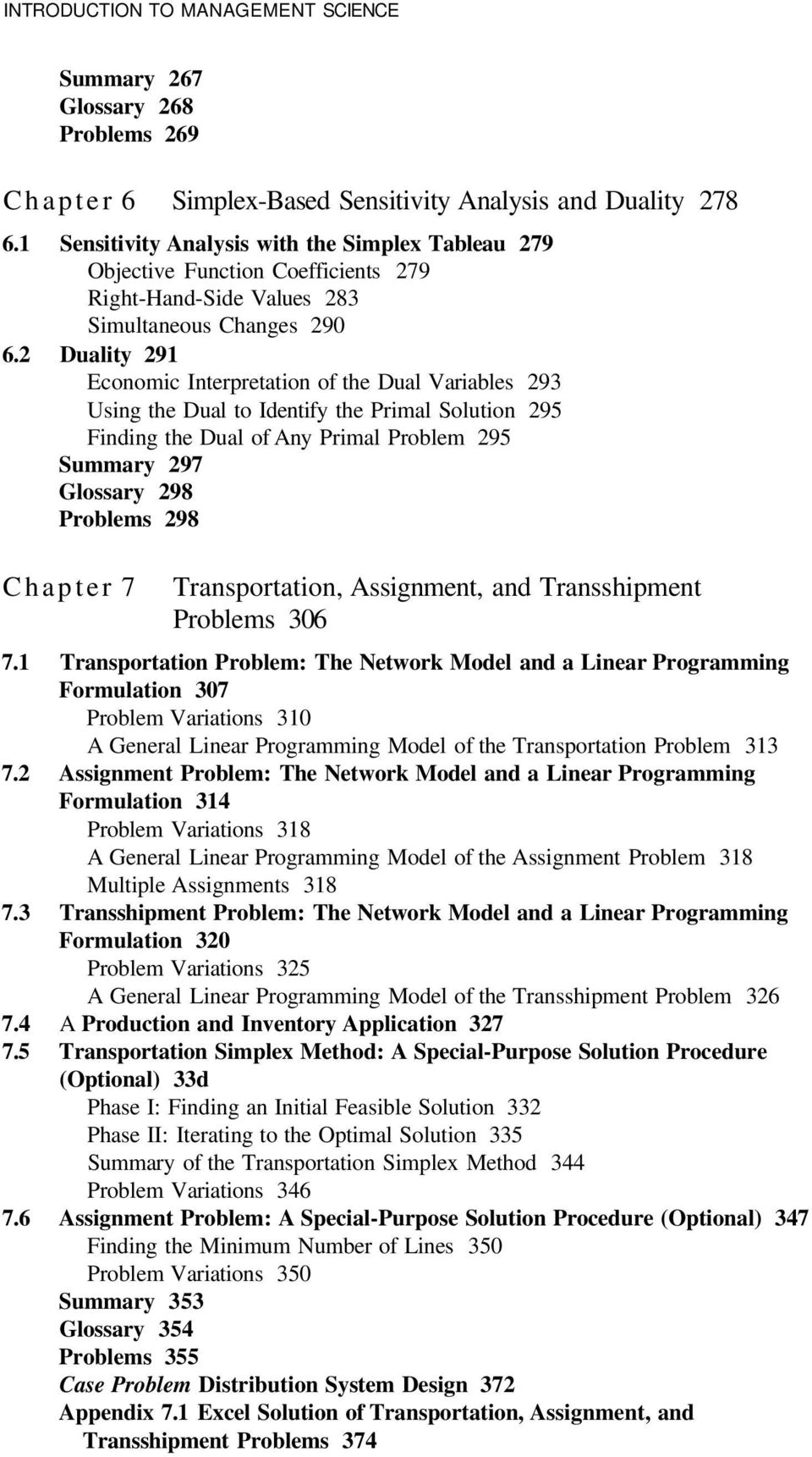 2 Duality 291 Economic Interpretation of the Dual Variables 293 Using the Dual to Identify the Primal Solution 295 Finding the Dual of Any Primal Problem 295 Summary 297 Glossary 298 Problems 298