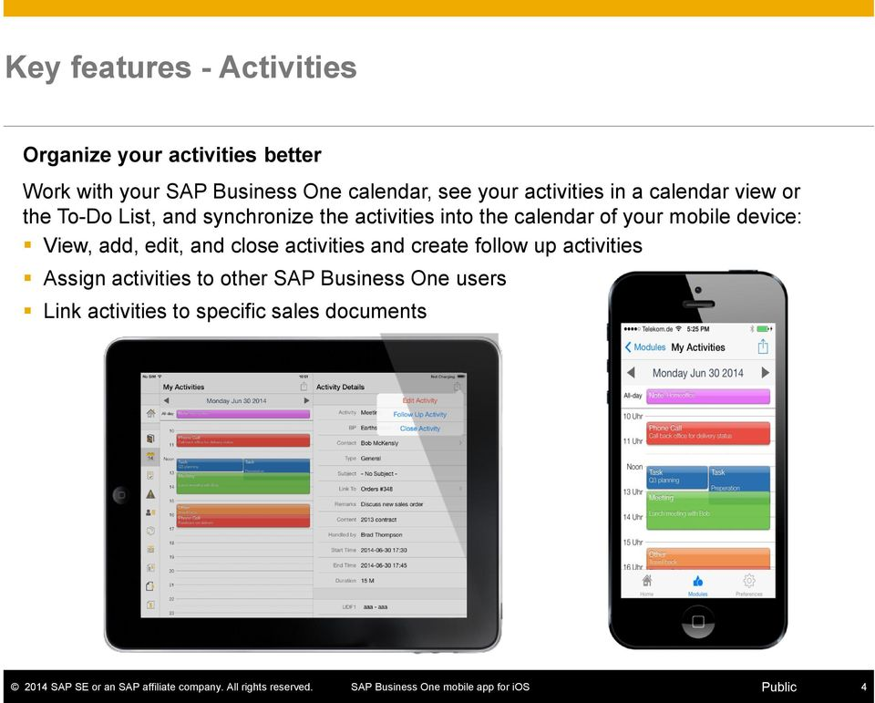 into the calendar of your mobile device: View, add, edit, and close activities and create follow