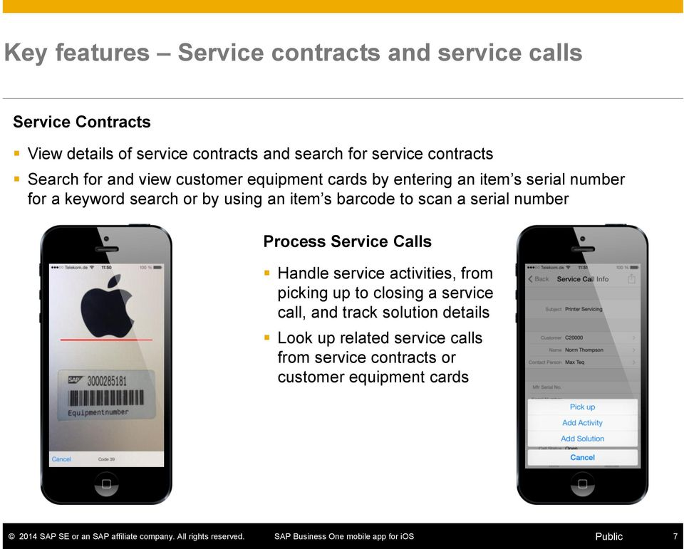 by using an item s barcode to scan a serial number Process Service Calls Handle service activities, from picking up to
