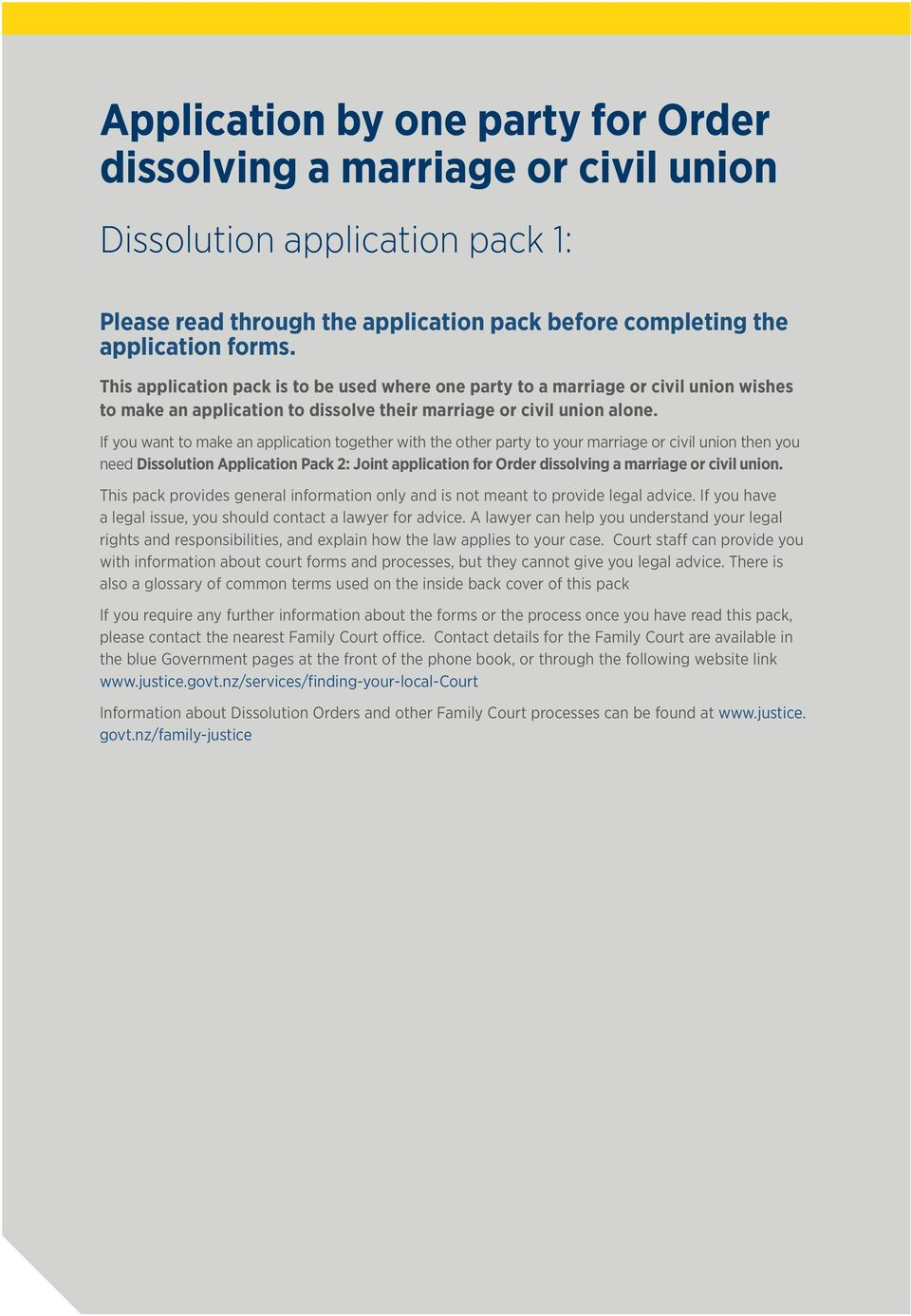 If you want to make an application together with the other party to your marriage or civil union then you need Dissolution Application Pack 2: Joint application for Order dissolving a marriage or