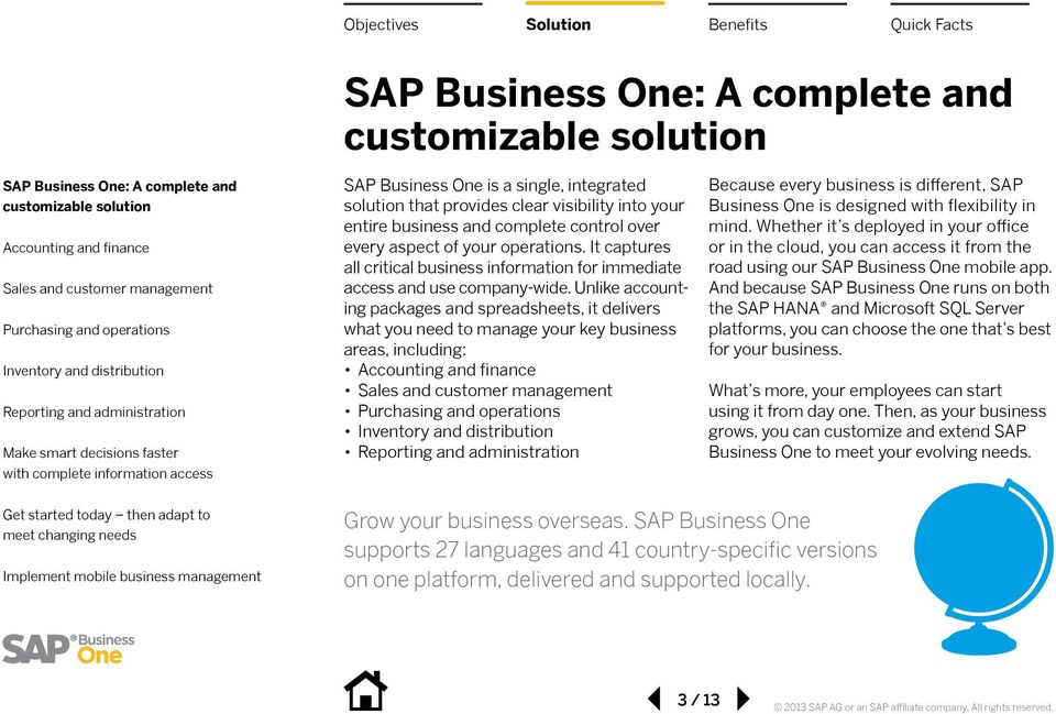 Unlike accounting packages and spreadsheets, it delivers what you need to manage your key business areas, including: Because every business is different, SAP Business One is designed with flexibility
