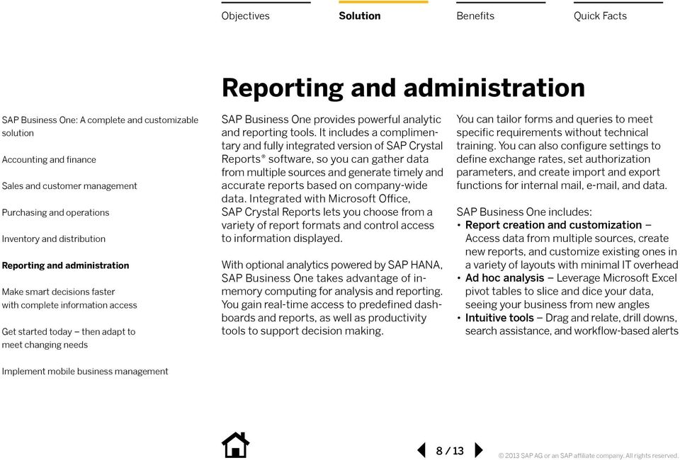 data. Integrated with Microsoft Office, SAP Crystal Reports lets you choose from a variety of report formats and control access to information displayed.