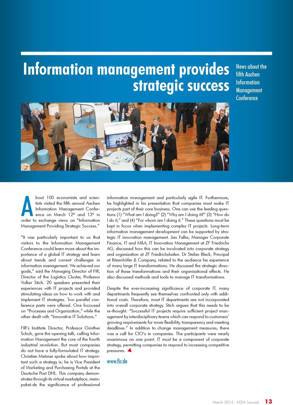 It was particularly important to us that visitors to the Information Management Conference could learn more about the importance of a global IT strategy and learn about trends and current challenges