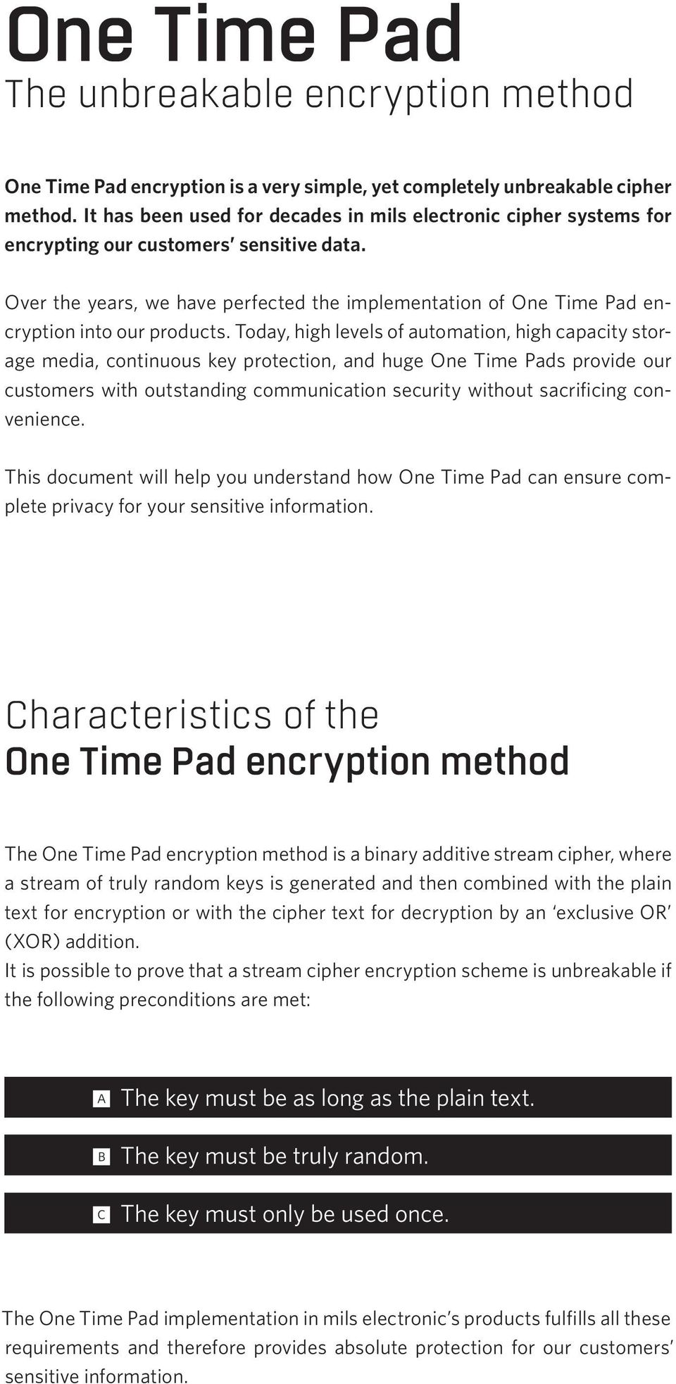 Over the years, we have perfected the implementation of One Time Pad encryption into our products.
