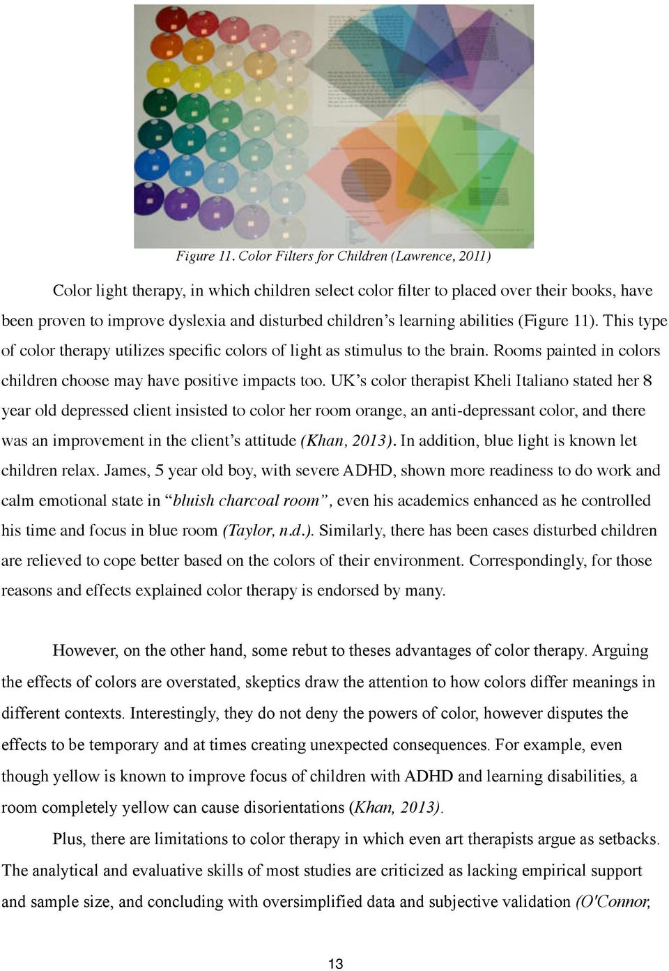 learning abilities (Figure 11). This type of color therapy utilizes specific colors of light as stimulus to the brain. Rooms painted in colors children choose may have positive impacts too.