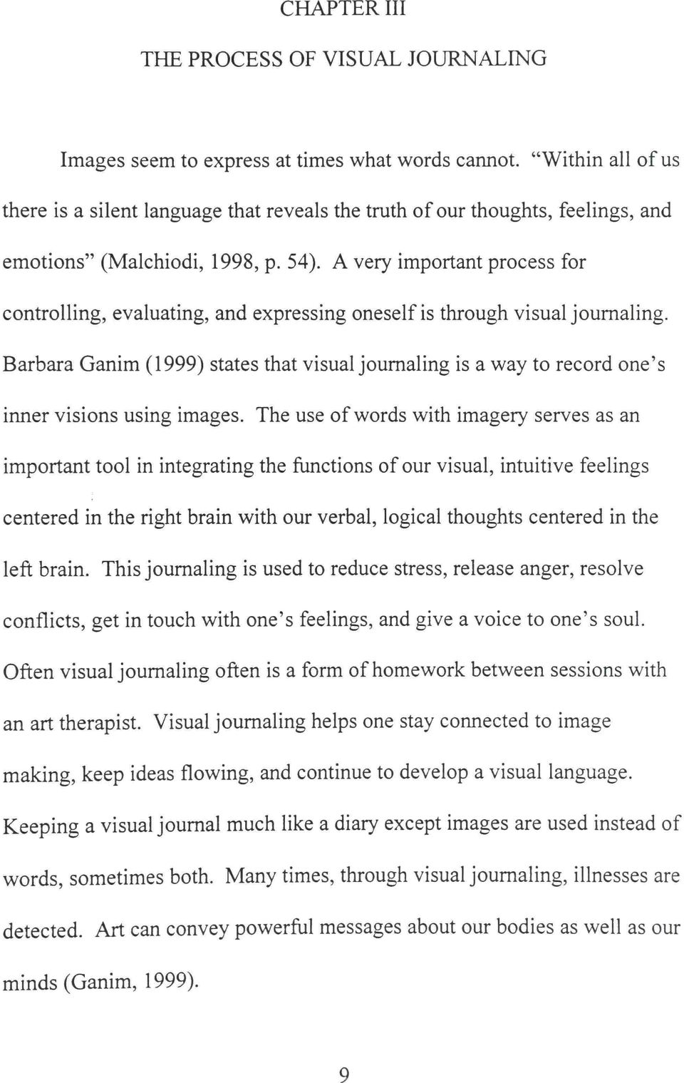 A very important process for controlling, evaluating, and expressing oneself is through visual joumaling.
