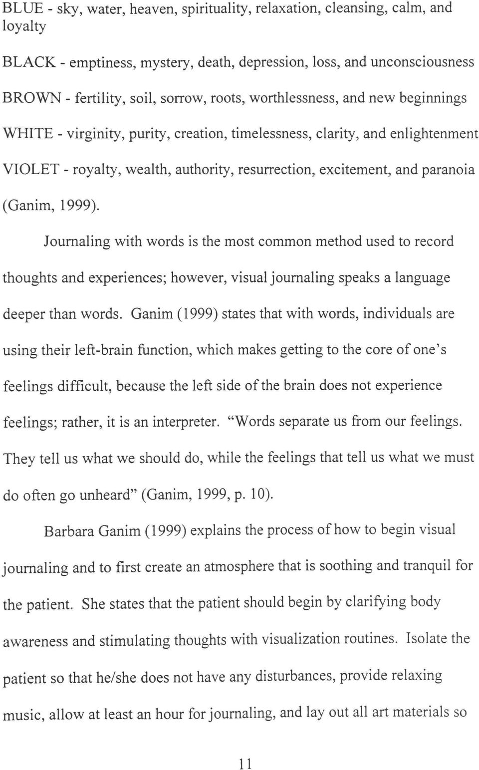 1999). Joumaling with words is the most common method used to record thoughts and experiences; however, visual joumaling speaks a language deeper than words.