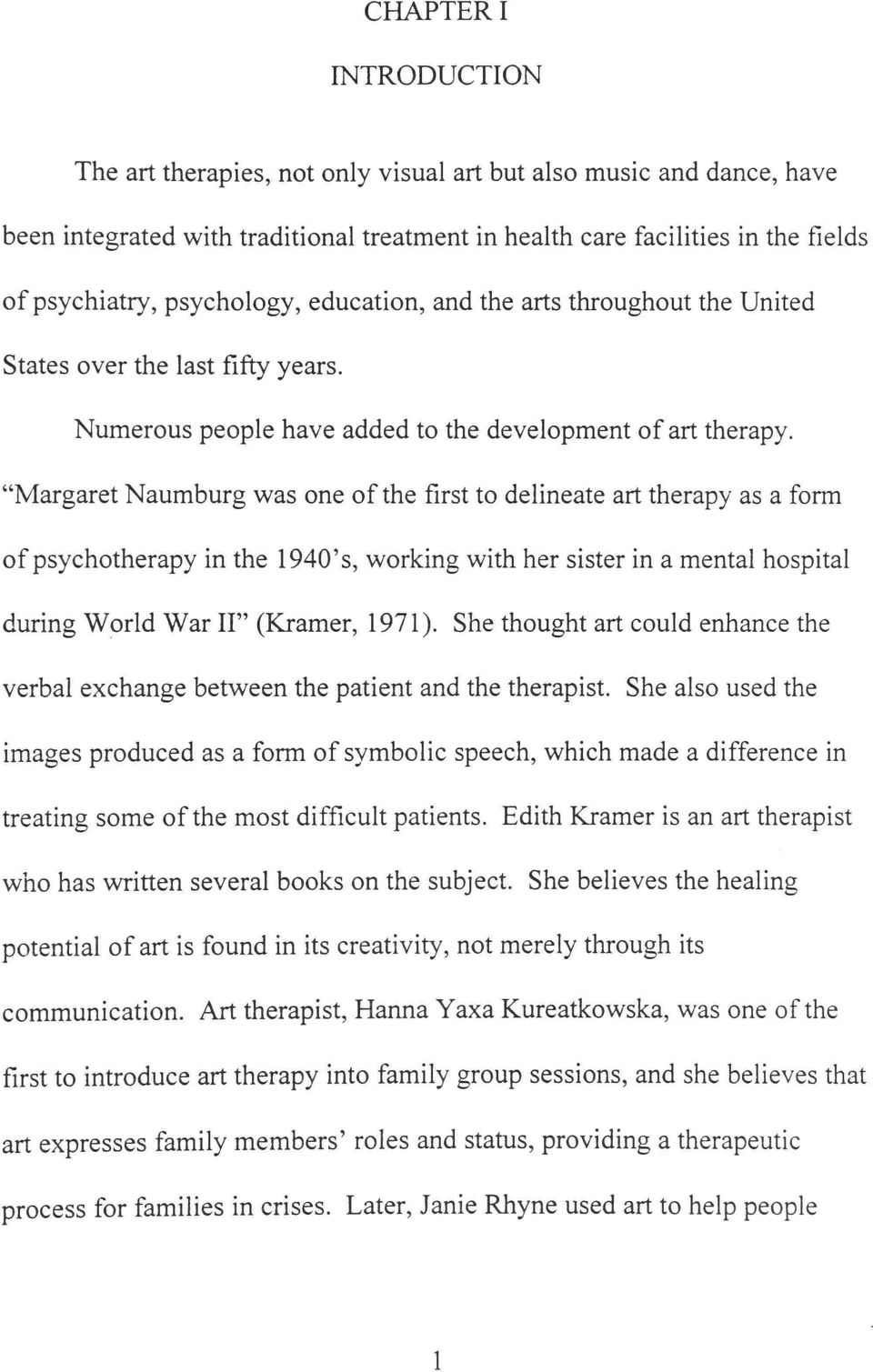 """Margaret Naumburg was one of the first to delineate art therapy as a form of psychotherapy in the 1940's, working with her sister in a mental hospital during World War II"" (Kramer, 1971)."