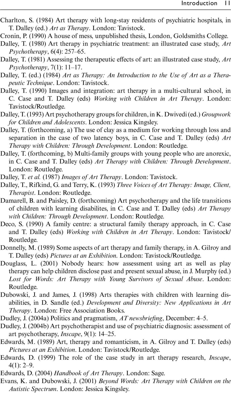 Dalley, T. (ed.) (1984) Art as Therapy: An Introduction to the Use of Art as a Therapeutic Technique. London: Tavistock. Dalley, T.