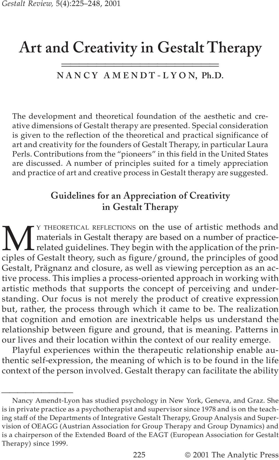 Special consideration is given to the reflection of the theoretical and practical significance of art and creativity for the founders of Gestalt Therapy, in particular Laura Perls.