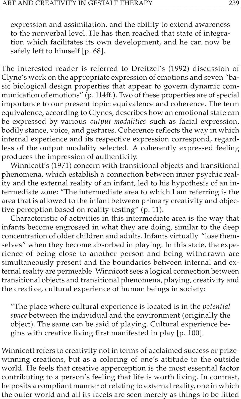 The interested reader is referred to Dreitzel s (1992) discussion of Clyne s work on the appropriate expression of emotions and seven basic biological design properties that appear to govern dynamic
