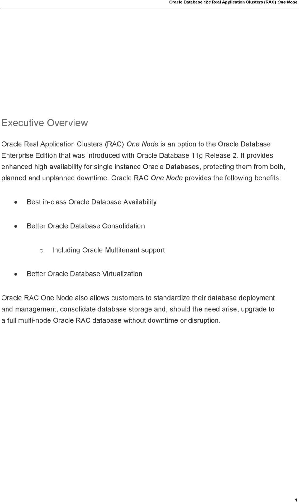 Oracle RAC One Node provides the following benefits: Best in-class Oracle Database Availability Better Oracle Database Consolidation o Including Oracle Multitenant support Better Oracle