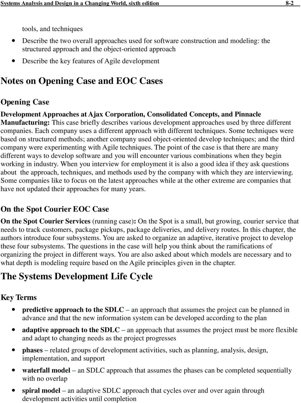 Pinnacle Manufacturing: This case briefly describes various development approaches used by three different companies. Each company uses a different approach with different techniques.