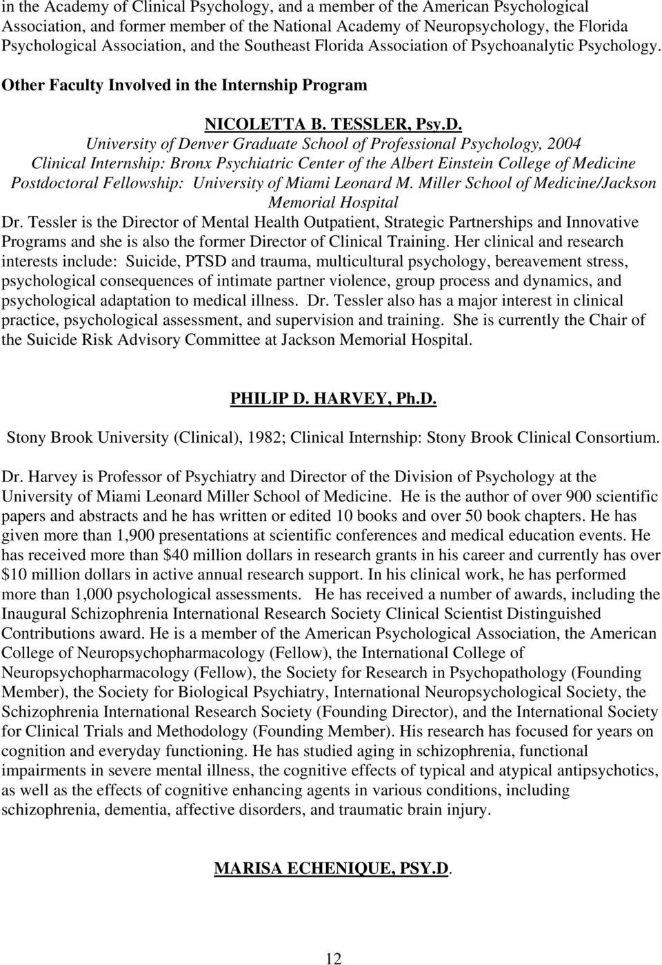University of Denver Graduate School of Professional Psychology, 2004 Clinical Internship: Bronx Psychiatric Center of the Albert Einstein College of Medicine Postdoctoral Fellowship: University of
